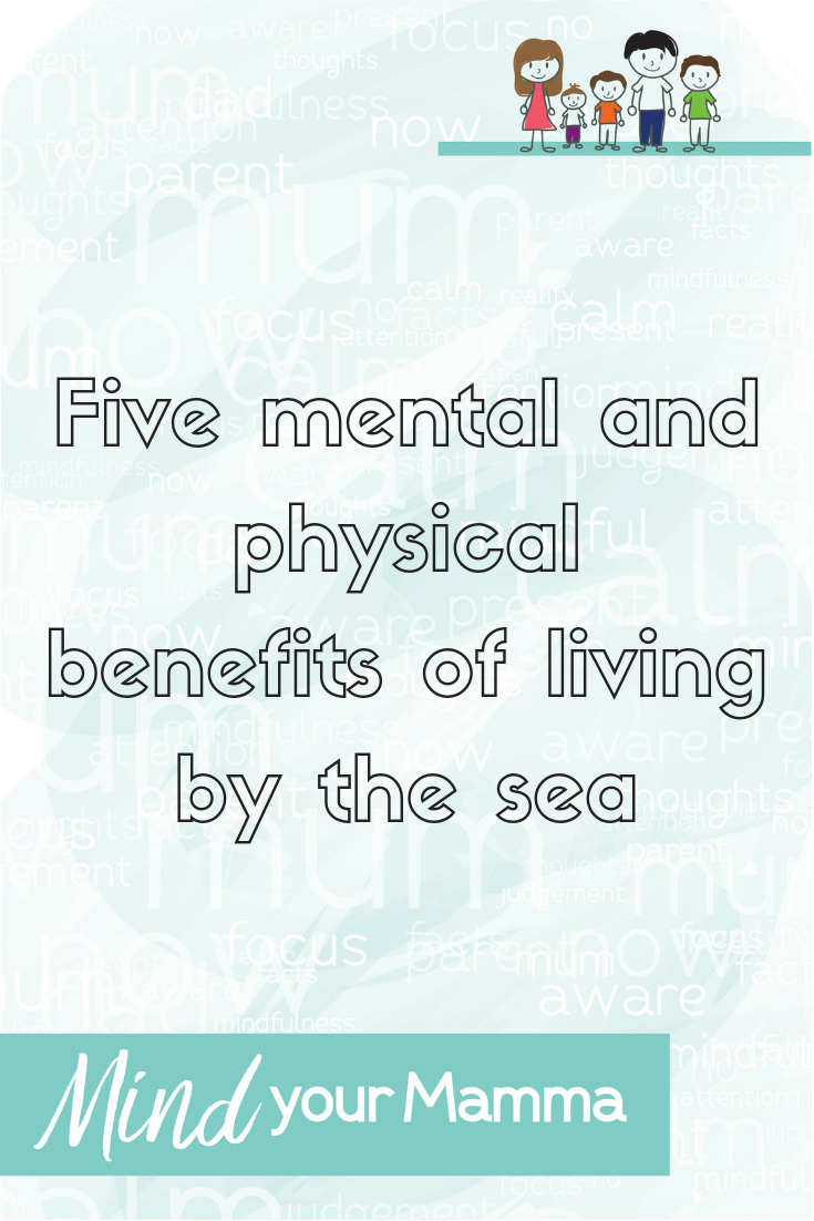 Five benefits of living by the sea - Mind your Mamma